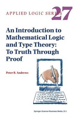 An Introduction to Mathematical Logic and Type Theory: To Truth Through Proof - Applied Logic Series 27 (Paperback)