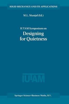 IUTAM Symposium on Designing for Quietness: Proceedings of the IUTAM Symposium held in Bangalore, India, 12-14 December 2000 - Solid Mechanics and Its Applications 102 (Paperback)