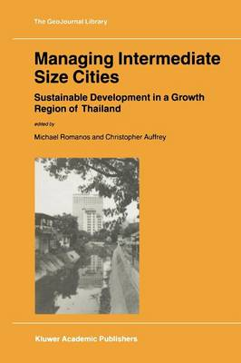 Managing Intermediate Size Cities: Sustainable Development in a Growth Region of Thailand - GeoJournal Library 69 (Paperback)