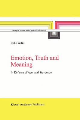 Emotion, Truth and Meaning: In Defense of Ayer and Stevenson - Library of Ethics and Applied Philosophy 12 (Paperback)