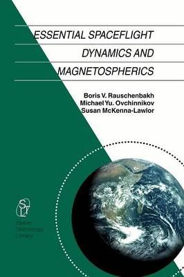 Essential Spaceflight Dynamics and Magnetospherics - Space Technology Library 15 (Paperback)