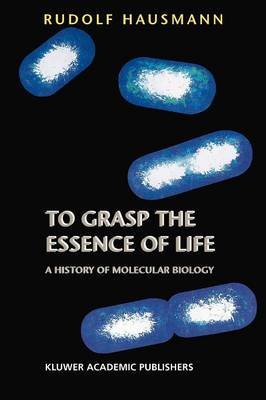 To Grasp the Essence of Life: A History of Molecular Biology (Paperback)
