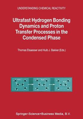 Ultrafast Hydrogen Bonding Dynamics and Proton Transfer Processes in the Condensed Phase - Understanding Chemical Reactivity 23 (Paperback)
