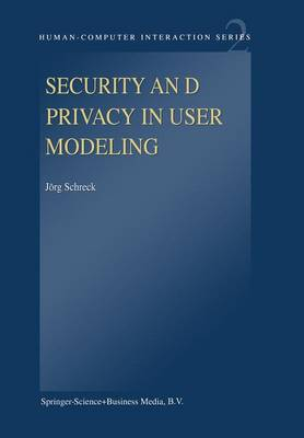 Security and Privacy in User Modeling - Human-Computer Interaction Series 2 (Paperback)