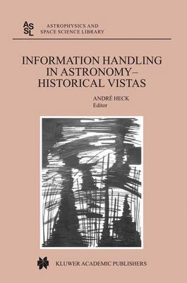 Information Handling in Astronomy - Historical Vistas - Astrophysics and Space Science Library 285 (Paperback)