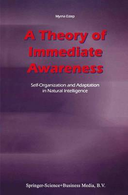 A Theory of Immediate Awareness: Self-Organization and Adaptation in Natural Intelligence (Paperback)
