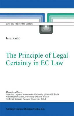 The Principle of Legal Certainty in EC Law - Law and Philosophy Library 64 (Paperback)