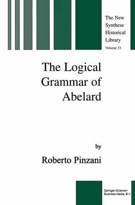 The Logical Grammar of Abelard - The New Synthese Historical Library 51 (Paperback)