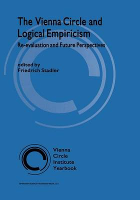 The Vienna Circle and Logical Empiricism: Re-evaluation and Future Perspectives - Vienna Circle Institute Yearbook 10 (Paperback)