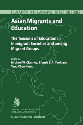 Asian Migrants and Education: The Tensions of Education in Immigrant Societies and Among Migrant Groups - Education in the Asia-Pacific Region: Issues, Concerns and Prospects 2 (Paperback)
