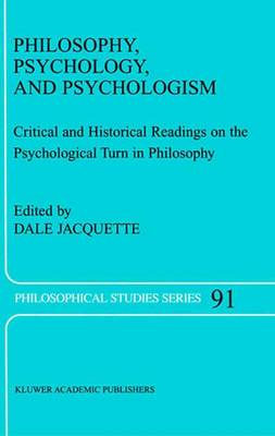Philosophy, Psychology, and Psychologism: Critical and Historical Readings on the Psychological Turn in Philosophy - Philosophical Studies Series 91 (Paperback)
