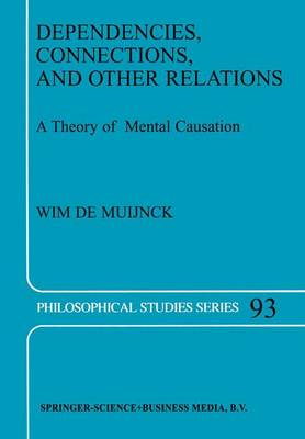 Dependencies, Connections, and Other Relations: A Theory of Mental Causation - Philosophical Studies Series 93 (Paperback)