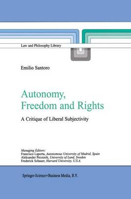 Autonomy, Freedom and Rights: A Critique of Liberal Subjectivity - Law and Philosophy Library 65 (Paperback)