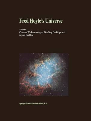 Fred Hoyle's Universe: Proceedings of a Conference Celebrating Fred Hoyle's Extraordinary Contributions to Science 25-26 June 2002 Cardiff University, United Kingdom (Paperback)