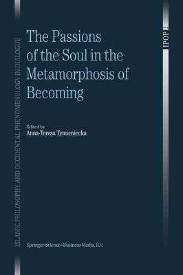 The Passions of the Soul in the Metamorphosis of Becoming - Islamic Philosophy and Occidental Phenomenology in Dialogue 1 (Paperback)