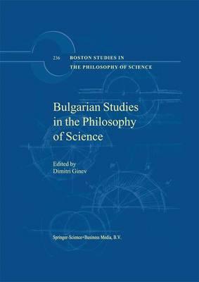Bulgarian Studies in the Philosophy of Science - Boston Studies in the Philosophy and History of Science 236 (Paperback)