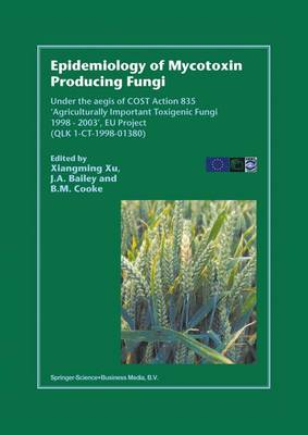 Epidemiology of Mycotoxin Producing Fungi: Under the aegis of COST Action 835 `Agriculturally Important Toxigenic Fungi 1998-2003', EU project (QLK 1-CT-1998-01380) (Paperback)