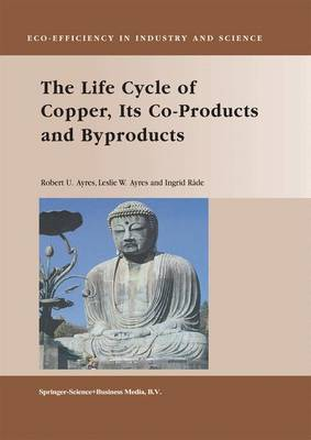 The Life Cycle of Copper, Its Co-Products and Byproducts - Eco-Efficiency in Industry and Science 13 (Paperback)