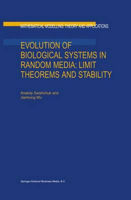 Evolution of Biological Systems in Random Media: Limit Theorems and Stability - Mathematical Modelling: Theory and Applications 18 (Paperback)