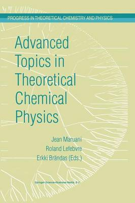 Advanced Topics in Theoretical Chemical Physics - Progress in Theoretical Chemistry and Physics 12 (Paperback)