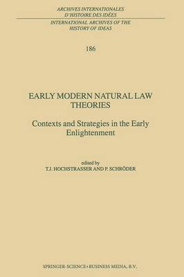 Early Modern Natural Law Theories: Context and Strategies in the Early Enlightenment - International Archives of the History of Ideas / Archives Internationales d'Histoire des Idees 186 (Paperback)