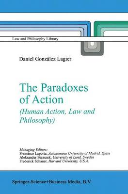 The Paradoxes of Action: (Human Action, Law and Philosophy) - Law and Philosophy Library 67 (Paperback)