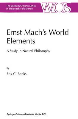 Ernst Mach's World Elements: A Study in Natural Philosophy - The Western Ontario Series in Philosophy of Science 68 (Paperback)