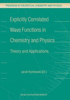 Explicitly Correlated Wave Functions in Chemistry and Physics: Theory and Applications - Progress in Theoretical Chemistry and Physics 13 (Paperback)
