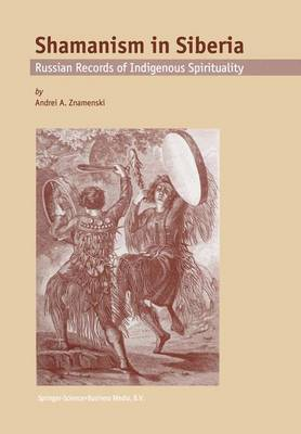 Shamanism in Siberia: Russian Records of Indigenous Spirituality (Paperback)