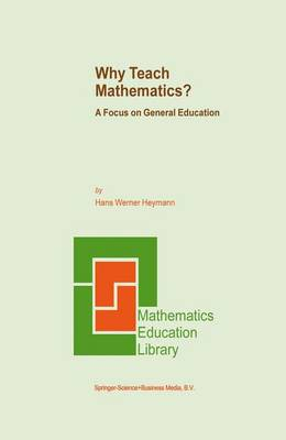 Why Teach Mathematics?: A Focus on General Education - Mathematics Education Library 33 (Paperback)