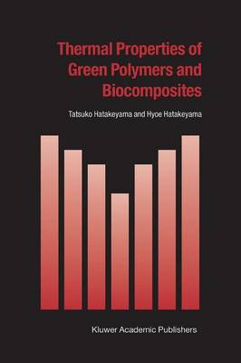 Thermal Properties of Green Polymers and Biocomposites - Hot Topics in Thermal Analysis and Calorimetry 4 (Paperback)