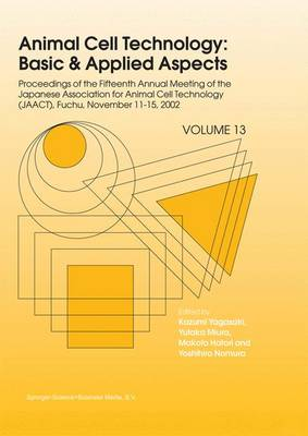 Animal Cell Technology: Basic & Applied Aspects: Proceedings of the Fifteenth Annual Meeting of the Japanese Association for Animal Cell Technology (JAACT), Fuchu, Japan, November 11-15, 2002 - Animal Cell Technology: Basic & Applied Aspects 13 (Paperback)