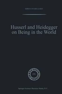 Husserl and Heidegger on Being in the World - Phaenomenologica 173 (Paperback)