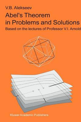 Abel's Theorem in Problems and Solutions: Based on the lectures of Professor V.I. Arnold (Paperback)