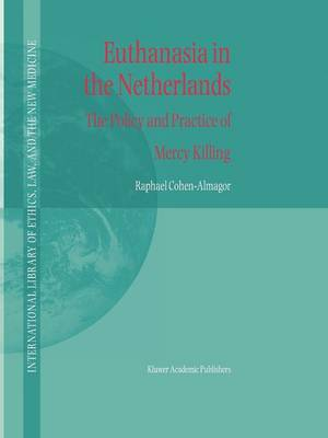 Euthanasia in the Netherlands: The Policy and Practice of Mercy Killing - International Library of Ethics, Law, and the New Medicine 20 (Paperback)