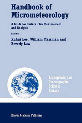 Handbook of Micrometeorology: A Guide for Surface Flux Measurement and Analysis - Atmospheric and Oceanographic Sciences Library 29 (Paperback)