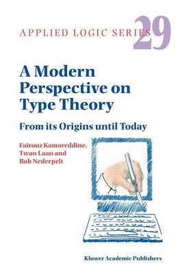 A Modern Perspective on Type Theory: From its Origins until Today - Applied Logic Series 29 (Paperback)