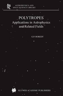 Polytropes: Applications in Astrophysics and Related Fields - Astrophysics and Space Science Library 306 (Paperback)