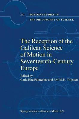The Reception of the Galilean Science of Motion in Seventeenth-Century Europe - Boston Studies in the Philosophy and History of Science 239 (Paperback)