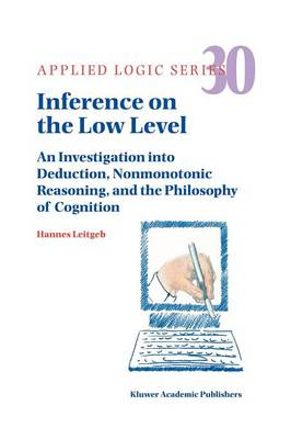 Inference on the Low Level: An Investigation into Deduction, Nonmonotonic Reasoning, and the Philosophy of Cognition - Applied Logic Series 30 (Paperback)