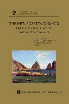 The New Rosetta Targets: Observations, Simulations and Instrument Performances - Astrophysics and Space Science Library 311 (Paperback)