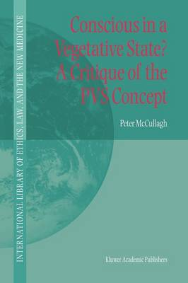 Conscious in a Vegetative State? A Critique of the PVS Concept - International Library of Ethics, Law, and the New Medicine 23 (Paperback)