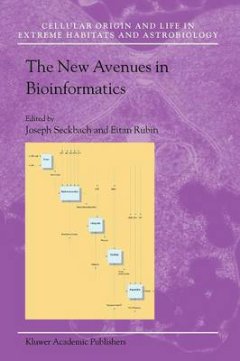The New Avenues in Bioinformatics - Cellular Origin, Life in Extreme Habitats and Astrobiology 8 (Paperback)