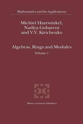 Algebras, Rings and Modules: Volume 1 - Mathematics and Its Applications 575 (Paperback)