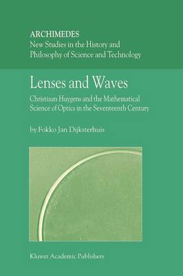 Lenses and Waves: Christiaan Huygens and the Mathematical Science of Optics in the Seventeenth Century - Archimedes 9 (Paperback)