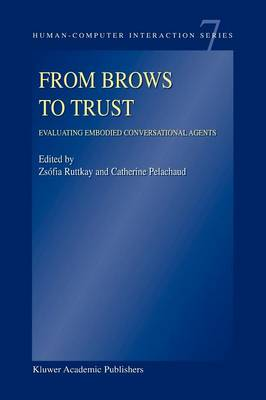 From Brows to Trust: Evaluating Embodied Conversational Agents - Human-Computer Interaction Series 7 (Paperback)