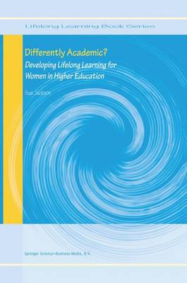 Differently Academic?: Developing Lifelong Learning for Women in Higher Education - Lifelong Learning Book Series 3 (Paperback)
