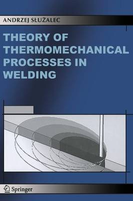Theory of Thermomechanical Processes in Welding (Paperback)