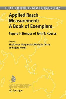 Applied Rasch Measurement: A Book of Exemplars: Papers in Honour of John P. Keeves - Education in the Asia-Pacific Region: Issues, Concerns and Prospects 4 (Paperback)