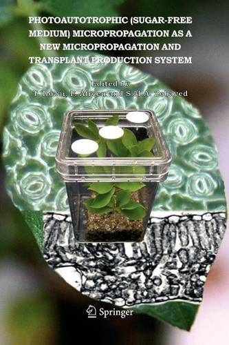 Photoautotrophic (sugar-free medium) Micropropagation as a New Micropropagation and Transplant Production System (Paperback)
